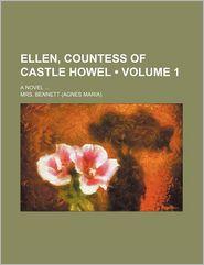Ellen, Countess Of Castle Howel (Volume 1); A Novel - Mrs. Bennett