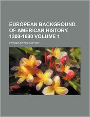 European Background Of American History, 1300-1600 (Volume 1) - Edward Potts Cheyney