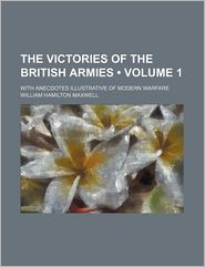 The Victories Of The British Armies (Volume 1); With Anecdotes Illustrative Of Modern Warfare - William Hamilton Maxwell
