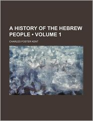 A History Of The Hebrew People (Volume 1) - Charles Foster Kent