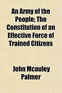 An Army of the People; The Constitution of an Effective Force of Trained Citizens