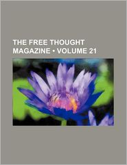 The Free Thought Magazine (Volume 21) - Books Group, Created by General Books