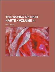 The Works of Bret Harte (Volume 4)