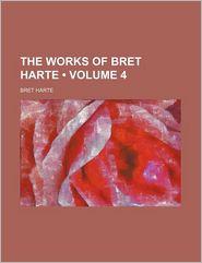 The Works Of Bret Harte (Volume 4) - Bret Harte