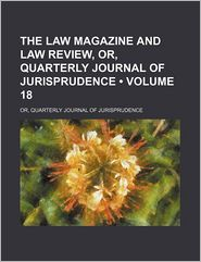 The Law Magazine And Law Review (Volume 18); Or, Quarterly Journal Of Jurisprudence - William S. Hein Company