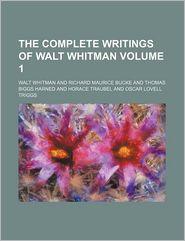 The Complete Writings of Walt Whitman (Volume 1) - Walt Whitman