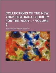 Collections Of The New York Historical Society For The Year (Volume 9) - New-York Historical Society
