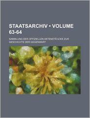 Staatsarchiv (63-64); Sammlung Der Offiziellen Aktenst Cke Zur Geschichte Der Gegenwart