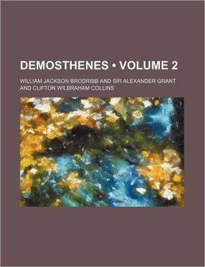 Demosthenes (Volume 2) - William Jackson Brodribb
