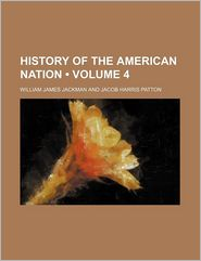 History Of The American Nation (Volume 4) - William James Jackman