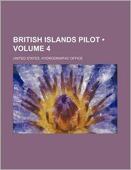 British Islands pilot (Volume 4) - United States. Hydrographic Office