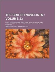 The British Novelists (Volume 23); With An Essay, And Prefaces, Biographical And Critical - Mrs. Barbauld