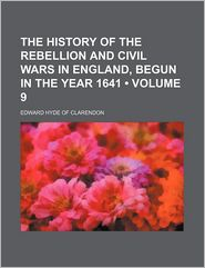 The History Of The Rebellion And Civil Wars In England, Begun In The Year 1641 (Volume 9) - Edward Hyde Of Clarendon