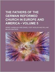 The Fathers Of The German Reformed Church In Europe And America (Volume 5) - Henry Harbaugh