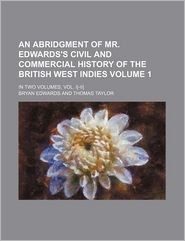 An Abridgment Of Mr. Edwards's Civil And Commercial History Of The British West Indies (Volume 1); In Two Volumes - Bryan Edwards