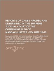 Reports of Cases Argued and Determined in the Supreme Judicial Court of the Commonwealth of Massachusetts (Volume 26-27) - Massachusetts. Supreme Judicial Court