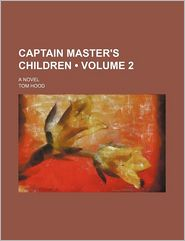 Captain Master's Children (Volume 2); A Novel - Tom Hood