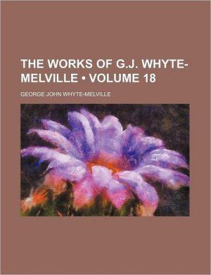 The Works of G.J. Whyte-Melville (Volume 18) - G.J. Whyte-Melville