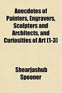 Anecdotes of Painters, Engravers, Sculptors and Architects, and Curiosities of Art, Volumes 1-3