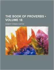 The Book Of Proverbs (Volume 18) - Robert Forman Horton