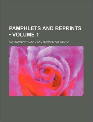 Pamphlets And Reprints (Volume 1) - Alfred Henry Lloyd