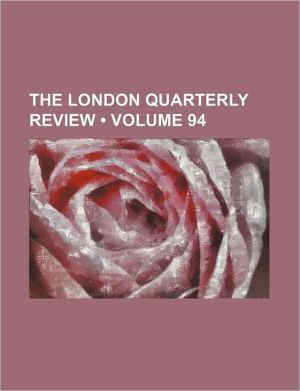 The London Quarterly Review (Volume 94) - General Books
