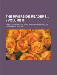 The Riverside Readers (Volume 8) - James Hixon Van Sickle
