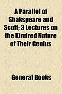 A Parallel of Shakspeare and Scott; 3 Lectures on the Kindred Nature of Their Genius