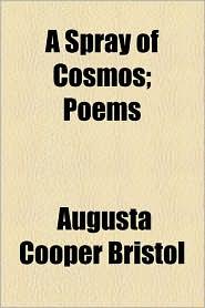 A Spray of Cosmos; Poems - Augusta Cooper Bristol