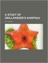 A Study of Grillparzer's Ahnfrau - W.H. Kloso
