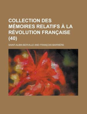 Collection Des Memoires Relatifs a la Revolution Francaise (40) - National Research Council Drug Board, Saint-Albin Berville