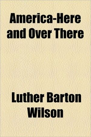 America-Here and Over There - Luther Barton Wilson