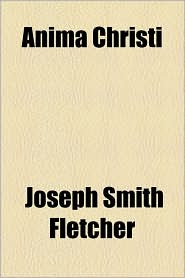 Anima Christi - Joseph Smith Fletcher