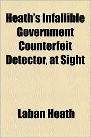 Heath's Infallible Government Counterfeit Detector, at Sight - Laban Heath