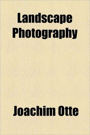 Landscape Photography - Joachim Ott, Joachim Otte