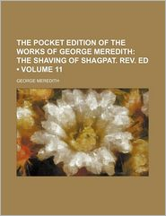 The Pocket Edition Of The Works Of George Meredith (Volume 11); The Shaving Of Shagpat. Rev. Ed - George Meredith