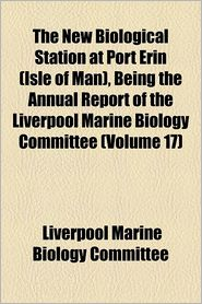 The New Biological Station At Port Erin (Isle Of Man), Being The Annual Report Of The Liverpool Marine Biology Committee (Volume 17) - Liverpool Marine Biology Committee