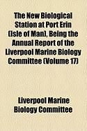 The New Biological Station at Port Erin (Isle of Man), Being the Annual Report of the Liverpool Marine Biology Committee (Volume 17)