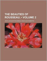The Beauties of Rousseau (Volume 2) - Jean Jacques Rousseau