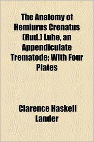 The Anatomy of Hemiurus Crenatus (Rud.) Luhe, an Appendiculate Trematode; With Four Plates