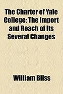 The Charter of Yale College; The Import and Reach of Its Several Changes