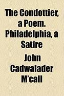 The Condottier, a Poem. Philadelphia, a Satire