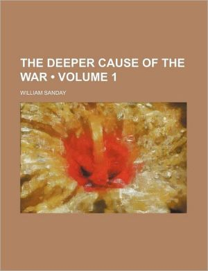 The Deeper Cause Of The War (Volume 1) - William Sanday