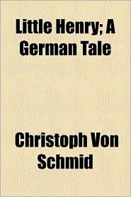 Little Henry; A German Tale - Christoph Von Schmid