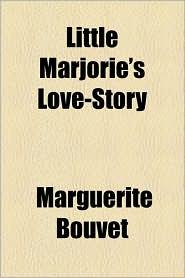 Little Marjorie's Love-Story - Marguerite Bouvet