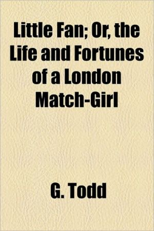 Little Fan; Or, the Life and Fortunes of a London Match-Girl - G. Todd