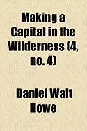 Making a Capital in the Wilderness (4, No. 4)