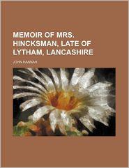 Memoir Of Mrs. Hincksman, Late Of Lytham, Lancashire - John Hannah