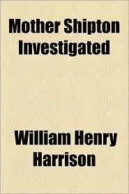 Mother Shipton Investigated - William Henry Harrison