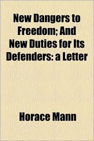 New Dangers To Freedom; And New Duties For Its Defenders